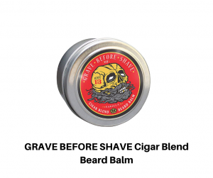 GRAVE BEFORE SHAVE Cigar Blend Beard Balm...